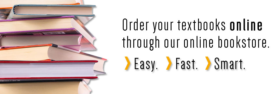 Order your textbooks online through our online bookstore. It's easy. It's fast. It's smart.